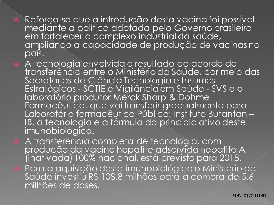 Reforça-se que a introdução desta vacina foi possível mediante a política adotada pelo Governo brasileiro em fortalecer o complexo industrial da saúde