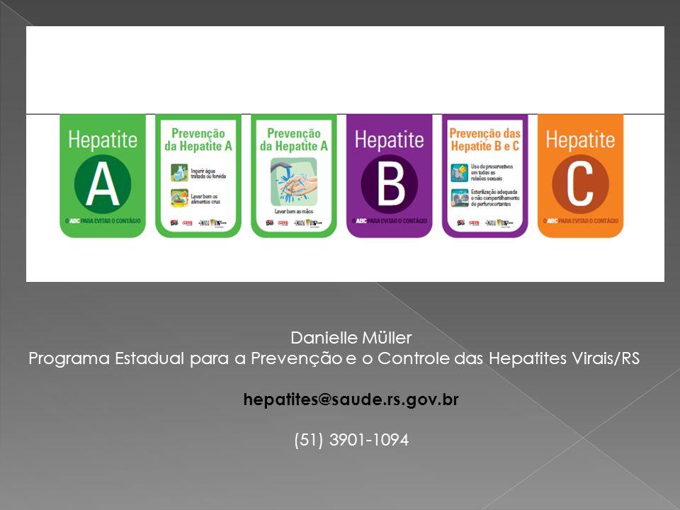 Danielle Müller Programa Estadual para a Prevenção e o Controle das Hepatites Virais/RS hepatites@saude.rs.gov.br (51) 3901-1094