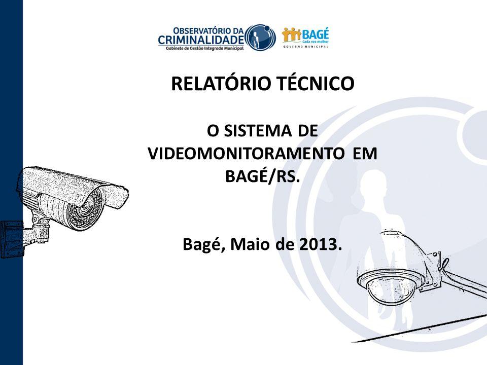 RELATÓRIO TÉCNICO O SISTEMA DE VIDEOMONITORAMENTO EM BAGÉ/RS. Bagé, Maio de 2013.