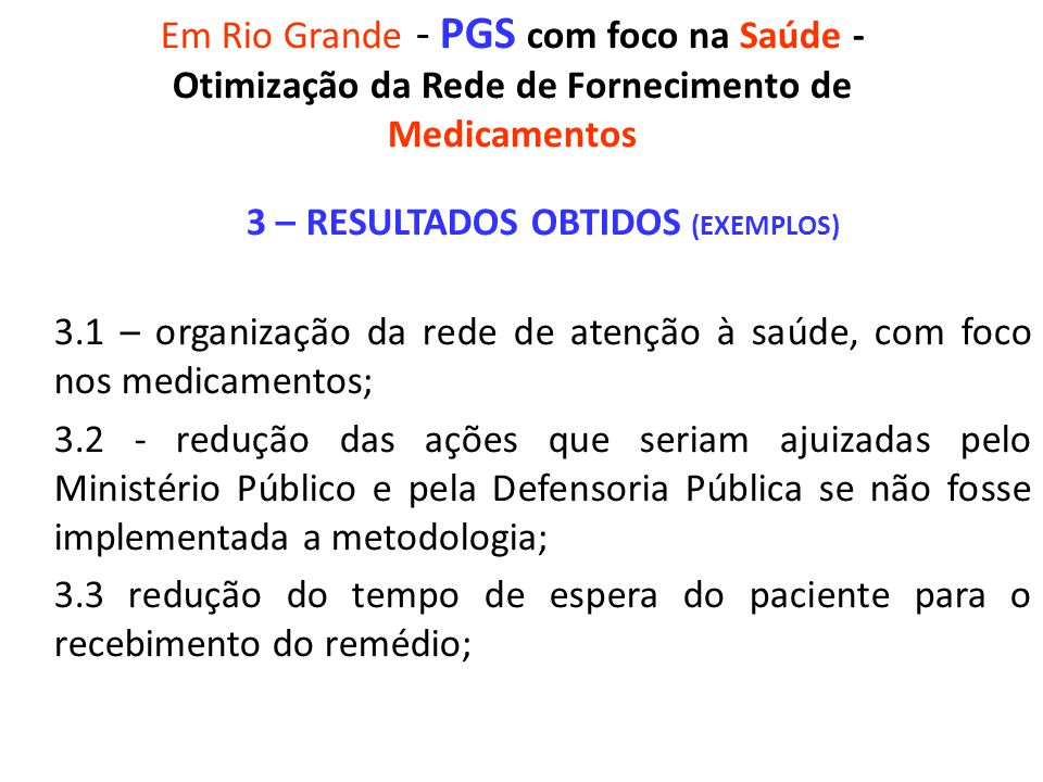 Em Rio Grande - PGS com foco na Saúde - Otimização da Rede de Fornecimento de Medicamentos 3 – RESULTADOS OBTIDOS (EXEMPLOS) 3.1 – organização da rede