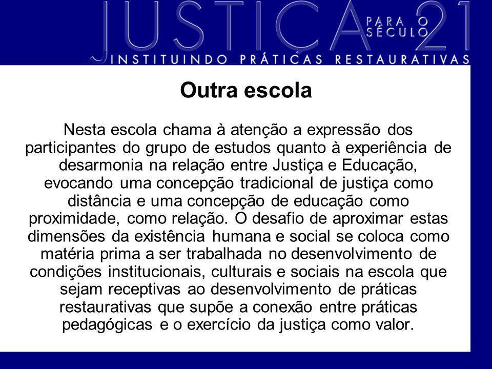 Outra escola Nesta escola chama à atenção a expressão dos participantes do grupo de estudos quanto à experiência de desarmonia na relação entre Justiç