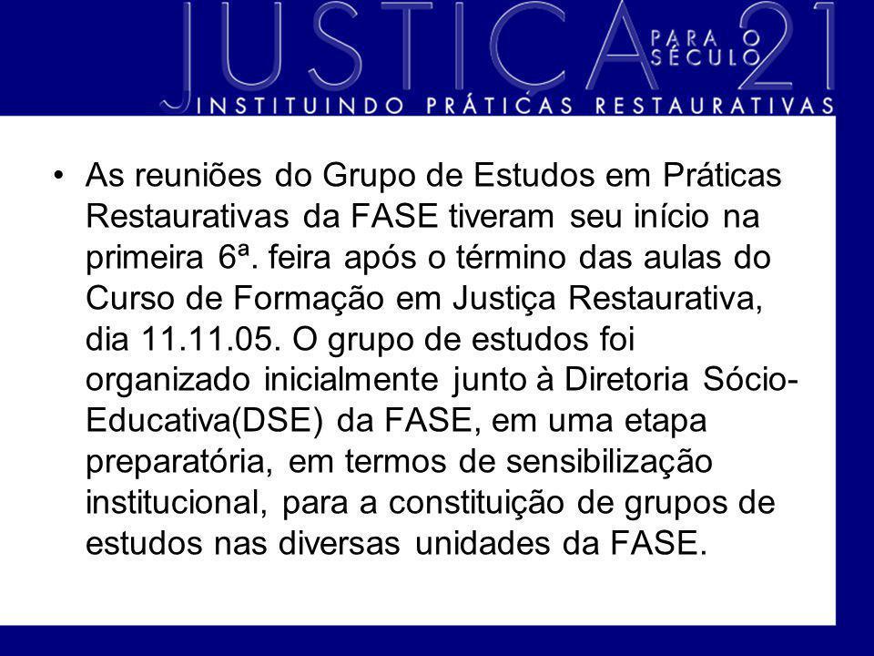 As reuniões do Grupo de Estudos em Práticas Restaurativas da FASE tiveram seu início na primeira 6ª. feira após o término das aulas do Curso de Formaç