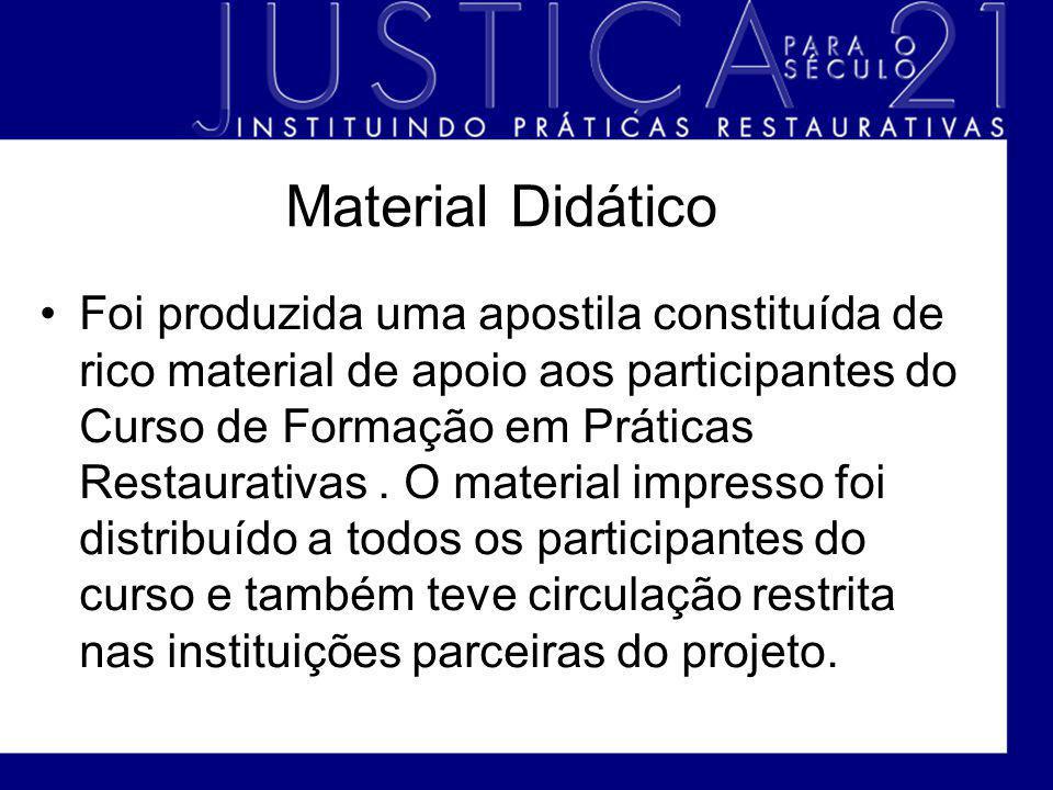 Material Didático Foi produzida uma apostila constituída de rico material de apoio aos participantes do Curso de Formação em Práticas Restaurativas. O