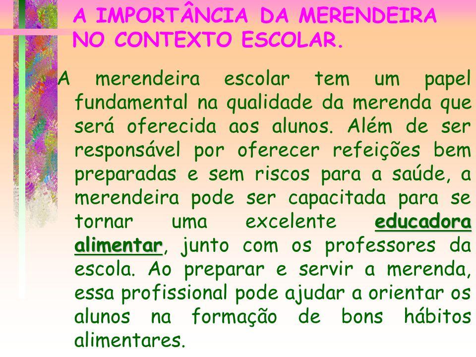 A IMPORTÂNCIA DA MERENDEIRA NO CONTEXTO ESCOLAR. educadora alimentar A merendeira escolar tem um papel fundamental na qualidade da merenda que será of