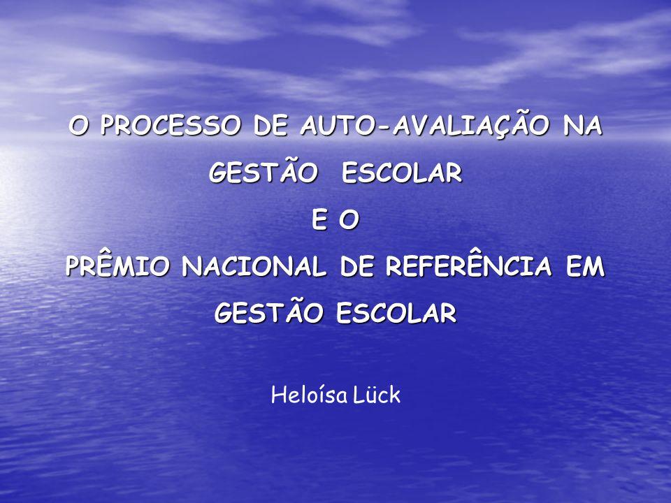 O PROCESSO DE AUTO-AVALIAÇÃO NA GESTÃO ESCOLAR E O PRÊMIO NACIONAL DE REFERÊNCIA EM GESTÃO ESCOLAR Heloísa Lück