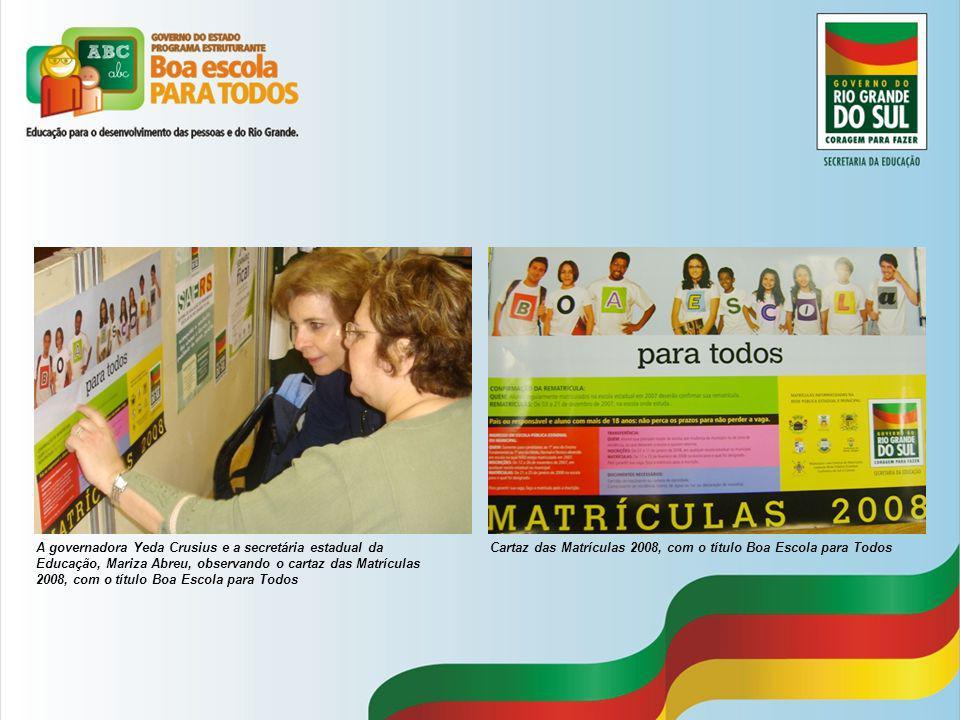 A governadora Yeda Crusius e a secretária estadual da Educação, Mariza Abreu, observando o cartaz das Matrículas 2008, com o título Boa Escola para Todos Cartaz das Matrículas 2008, com o título Boa Escola para Todos