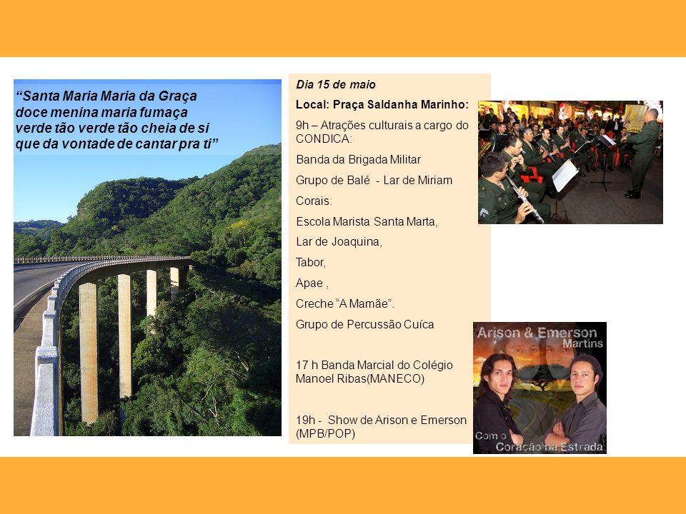 Dia 15 de maio Local: Praça Saldanha Marinho: 9h – Atrações culturais a cargo do CONDICA: Banda da Brigada Militar Grupo de Balé - Lar de Miriam Corai