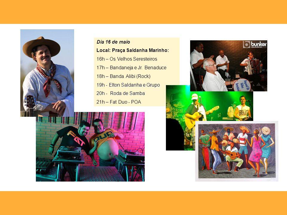 Dia 16 de maio Local: Praça Saldanha Marinho: 16h – Os Velhos Seresteiros 17h – Bandaneja e Jr. Benaduce 18h – Banda Alibi (Rock) 19h - Elton Saldanha