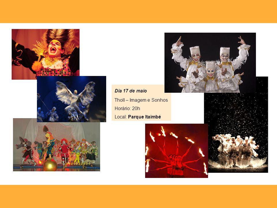 Dia 17 de maio Tholl – Imagem e Sonhos Horário: 20h Local: Parque Itaimbé Os Marias Dança de Rua Tholl Orquestra Sinfonica Santa Maria