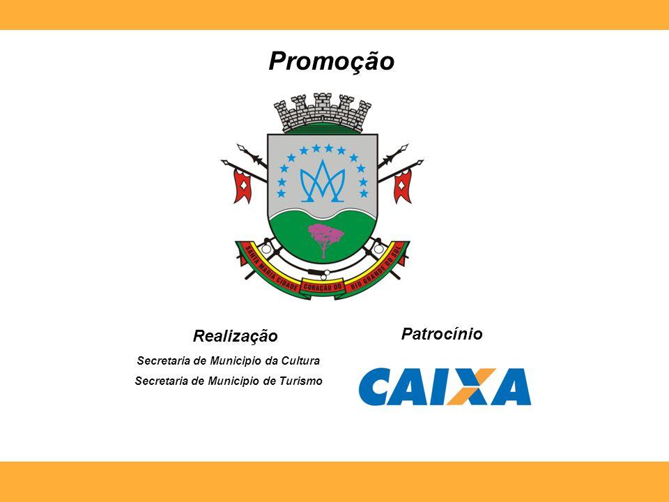 Promoção Realização Secretaria de Municipio da Cultura Secretaria de Municipio de Turismo Patrocínio