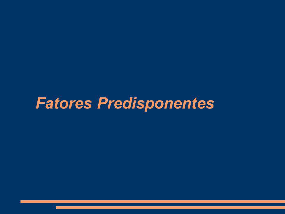 Fatores Predisponentes: GENÉTICA AMBIENTE FATORES ATUAIS FAMÍLIA
