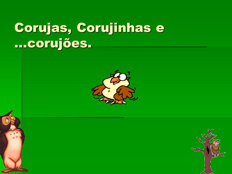 Corujas, Corujinhas e...corujões.