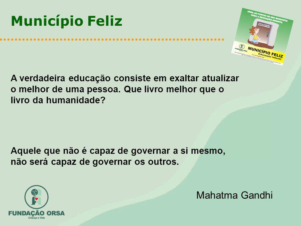 Município Feliz Aquele que não é capaz de governar a si mesmo, não será capaz de governar os outros.