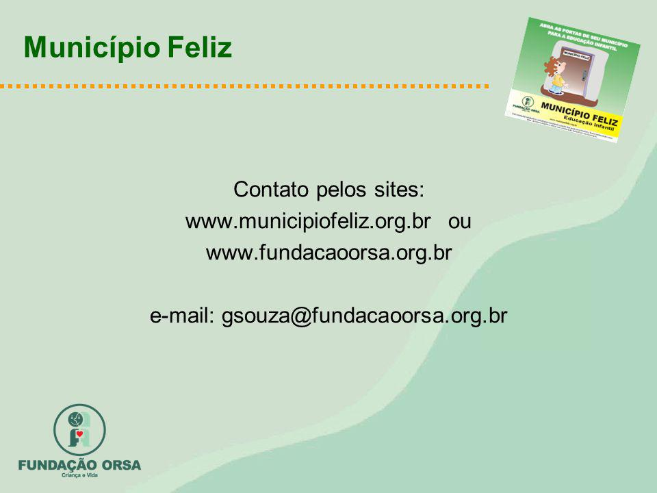 Município Feliz Contato pelos sites: www.municipiofeliz.org.br ou www.fundacaoorsa.org.br e-mail: gsouza@fundacaoorsa.org.br