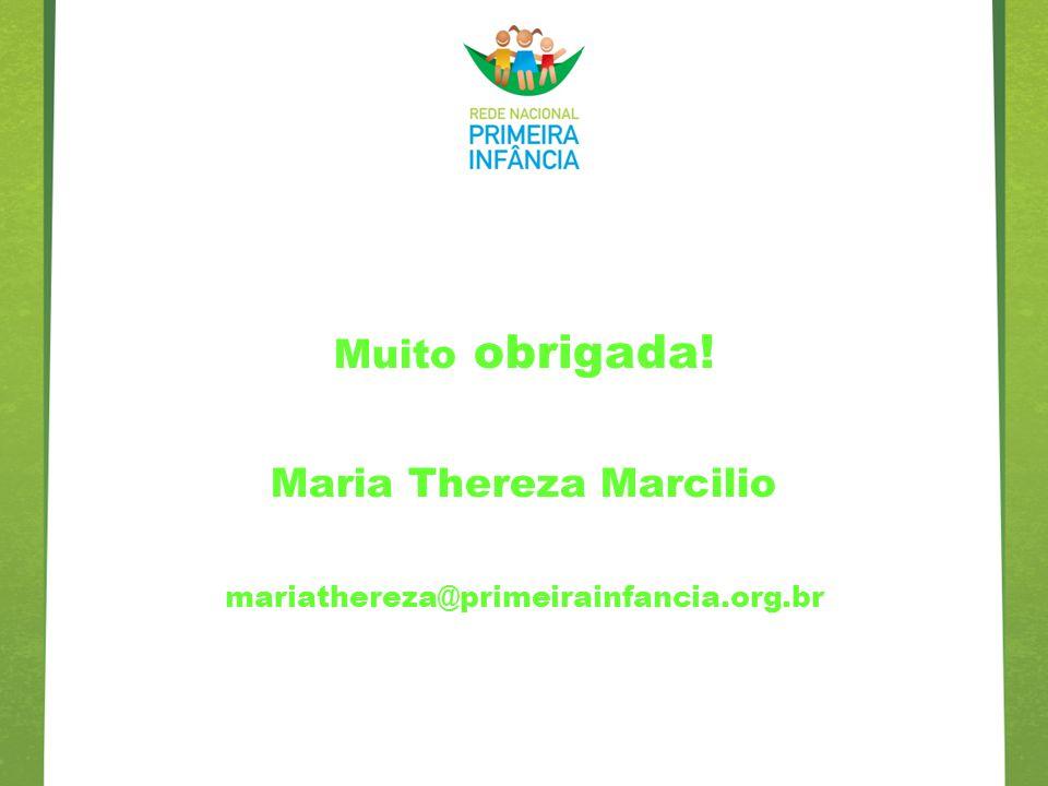 Muito obrigada! Maria Thereza Marcilio mariathereza@primeirainfancia.org.br