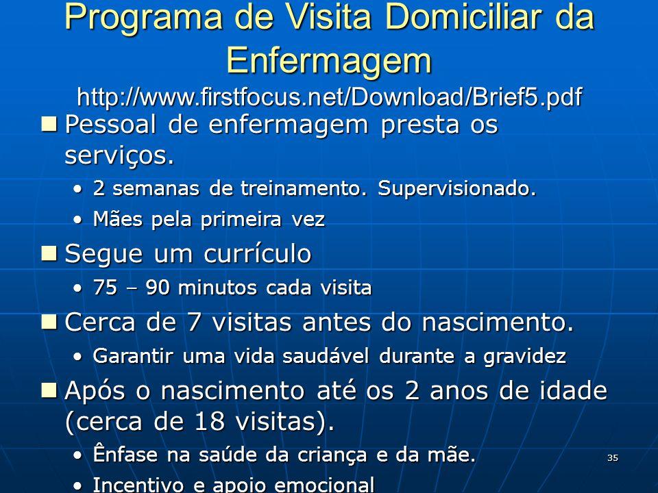 35 Programa de Visita Domiciliar da Enfermagem http://www.firstfocus.net/Download/Brief5.pdf Pessoal de enfermagem presta os serviços.
