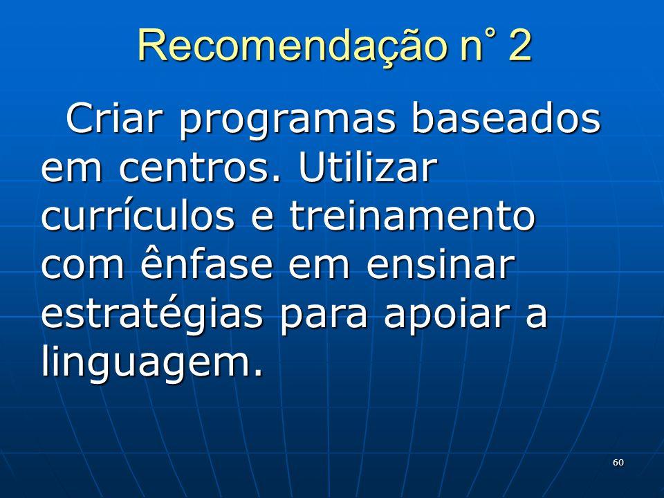 60 Recomendação n° 2 Criar programas baseados em centros.