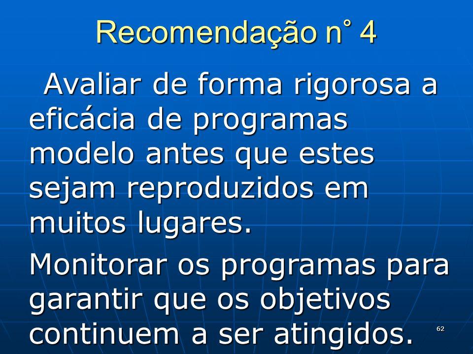 62 Recomendação n° 4 Avaliar de forma rigorosa a eficácia de programas modelo antes que estes sejam reproduzidos em muitos lugares.