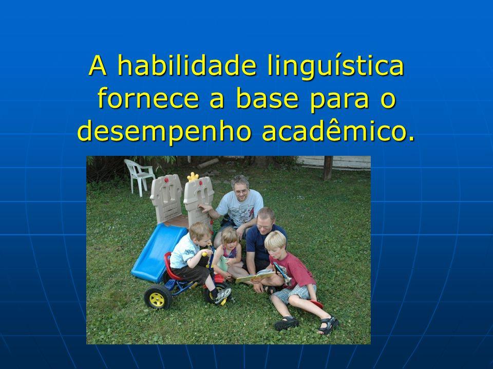 A habilidade linguística fornece a base para o desempenho acadêmico.