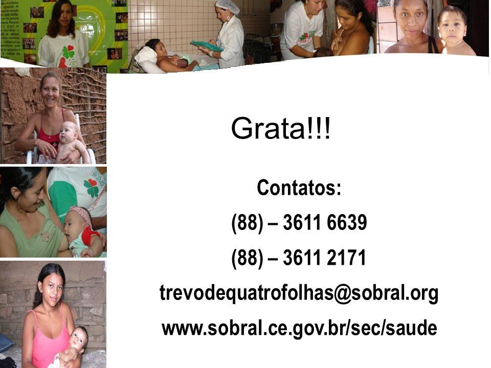 Grata!!! Contatos: (88) – 3611 6639 (88) – 3611 2171 trevodequatrofolhas@sobral.org www.sobral.ce.gov.br/sec/saude
