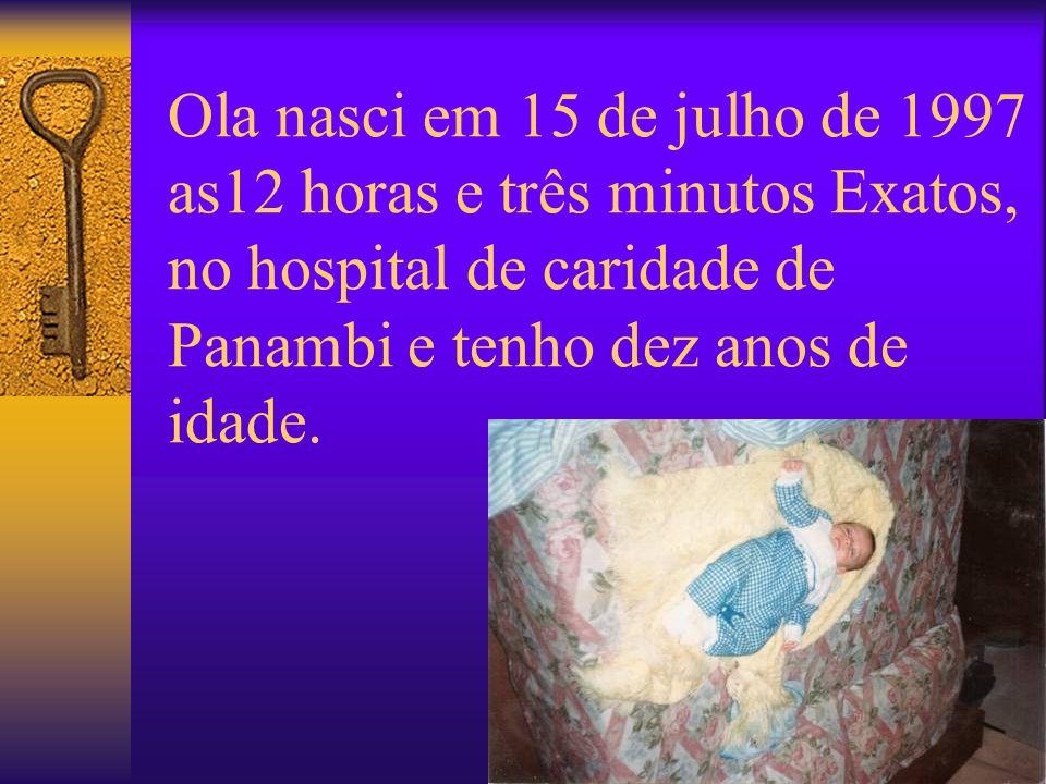 Ola nasci em 15 de julho de 1997 as12 horas e três minutos Exatos, no hospital de caridade de Panambi e tenho dez anos de idade.
