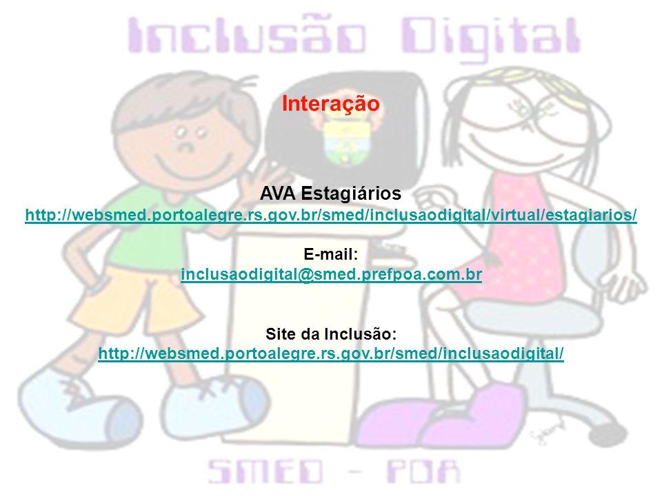 Interação AVA Estagiários http://websmed.portoalegre.rs.gov.br/smed/inclusaodigital/virtual/estagiarios/ E-mail: inclusaodigital@smed.prefpoa.com.br S