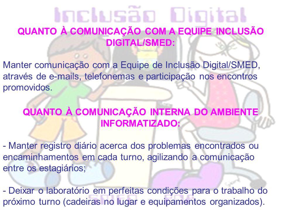 QUANTO À COMUNICAÇÃO COM A EQUIPE INCLUSÃO DIGITAL/SMED: Manter comunicação com a Equipe de Inclusão Digital/SMED, através de e-mails, telefonemas e p