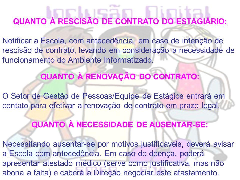 QUANTO À RESCISÃO DE CONTRATO DO ESTAGIÁRIO: Notificar a Escola, com antecedência, em caso de intenção de rescisão de contrato, levando em consideraçã