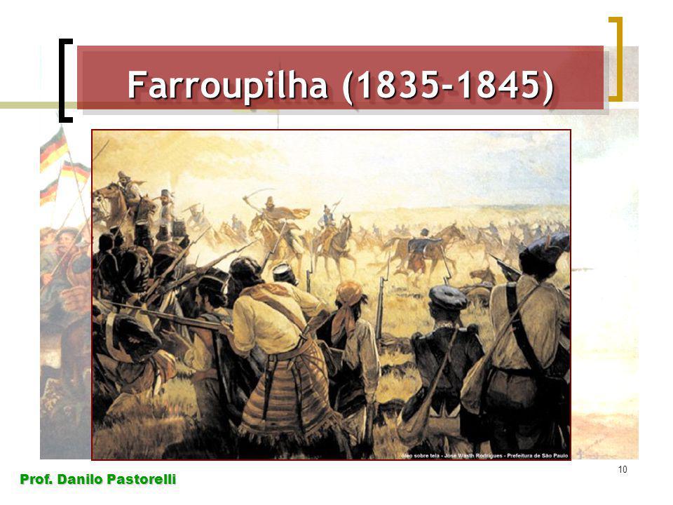 Prof. Danilo Pastorelli 10 Farroupilha (1835-1845)