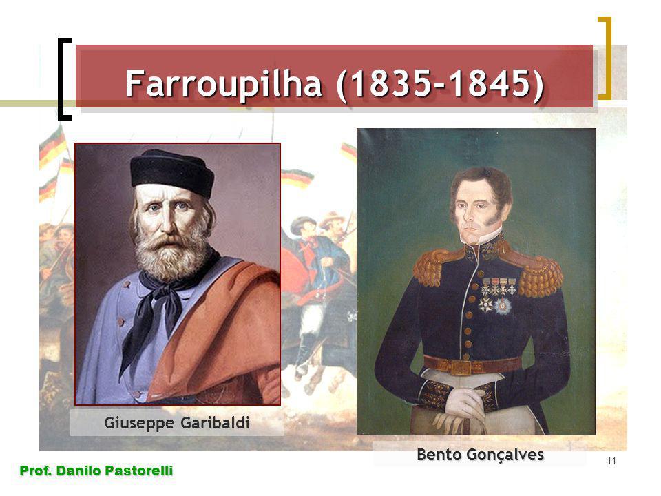 Prof. Danilo Pastorelli 11 Giuseppe Garibaldi Bento Gonçalves Farroupilha (1835-1845)