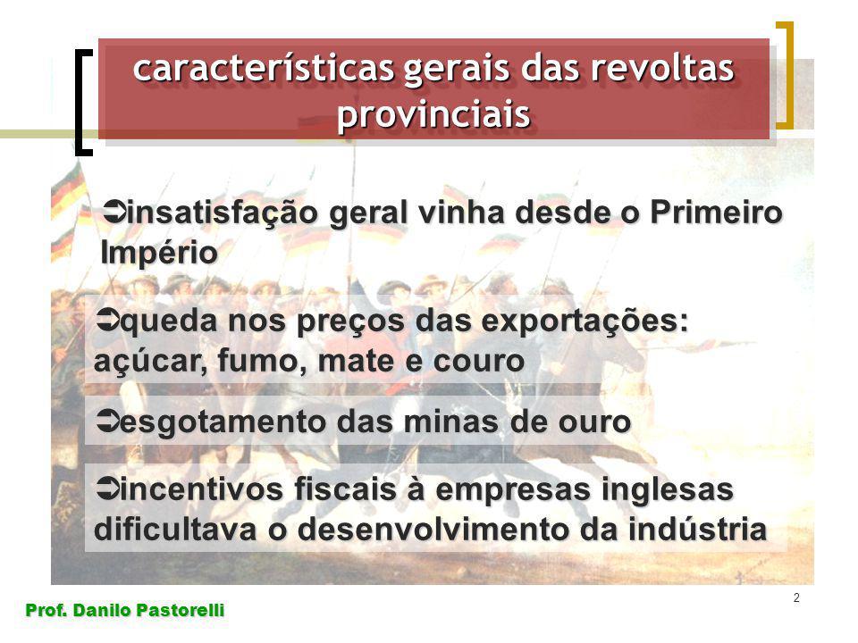 Prof. Danilo Pastorelli 2 características gerais das revoltas provinciais insatisfação geral vinha desde o Primeiro Império insatisfação geral vinha d