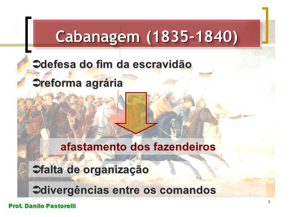 Prof. Danilo Pastorelli 6 Cabanagem (1835-1840) defesa do fim da escravidão defesa do fim da escravidão reforma agrária reforma agrária afastamento do
