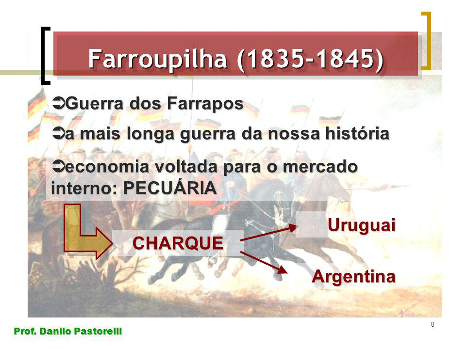 Prof. Danilo Pastorelli 8 Farroupilha (1835-1845) Guerra dos Farrapos Guerra dos Farrapos a mais longa guerra da nossa história a mais longa guerra da