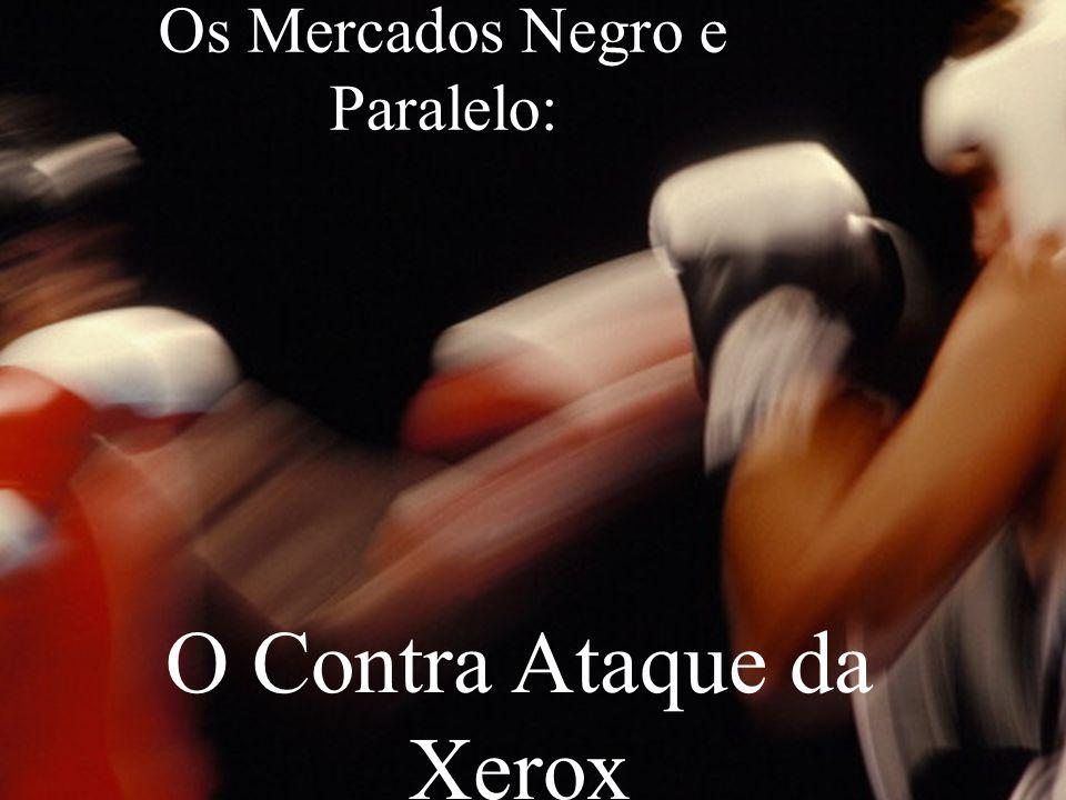 Os Mercados Negro e Paralelo: O Contra Ataque da Xerox