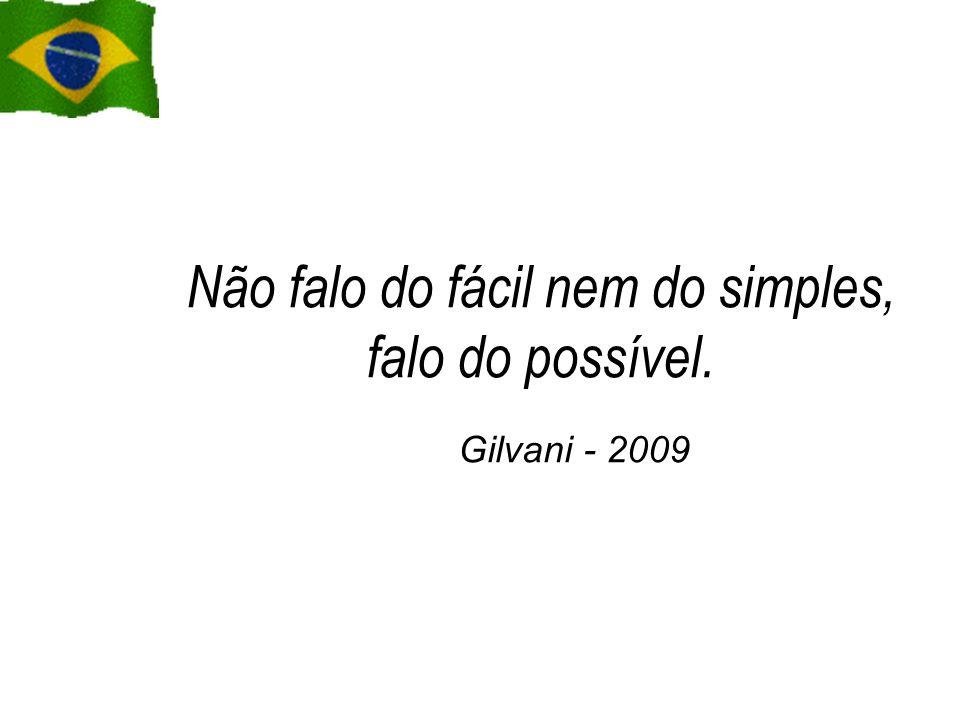 Não falo do fácil nem do simples, falo do possível. Gilvani - 2009