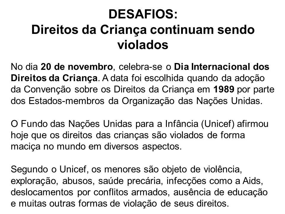 DESAFIOS: Direitos da Criança continuam sendo violados No dia 20 de novembro, celebra-se o Dia Internacional dos Direitos da Criança. A data foi escol