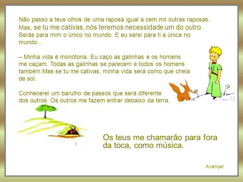 Avançar – Que procuras? – Procuro os homens – disse o pequeno príncipe. – Que quer dizer cativar? – Os homens – disse a raposa – têm fuzis e caçam. É