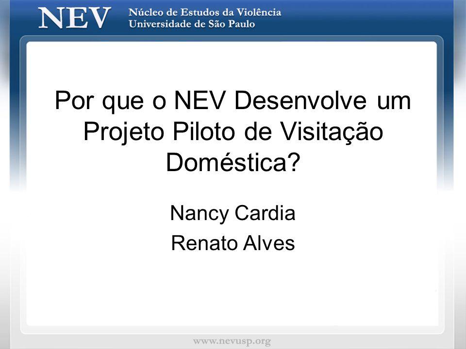 Por que o NEV Desenvolve um Projeto Piloto de Visitação Doméstica? Nancy Cardia Renato Alves