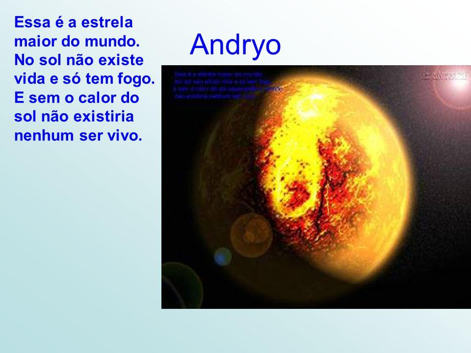 Andryo Essa é a estrela maior do mundo.No sol não existe vida e só tem fogo.