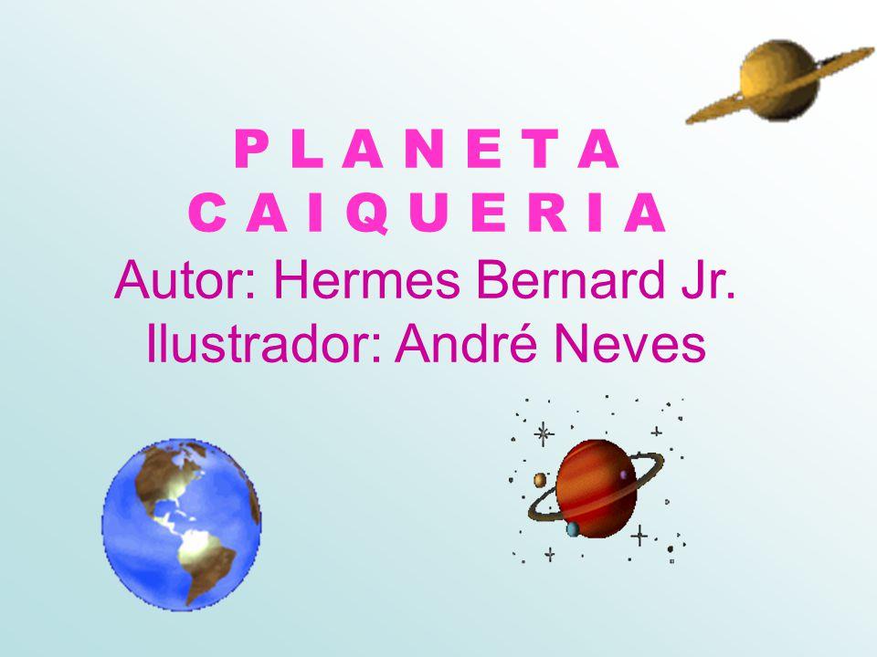 P L A N E T A C A I Q U E R I A Autor: Hermes Bernard Jr. Ilustrador: André Neves