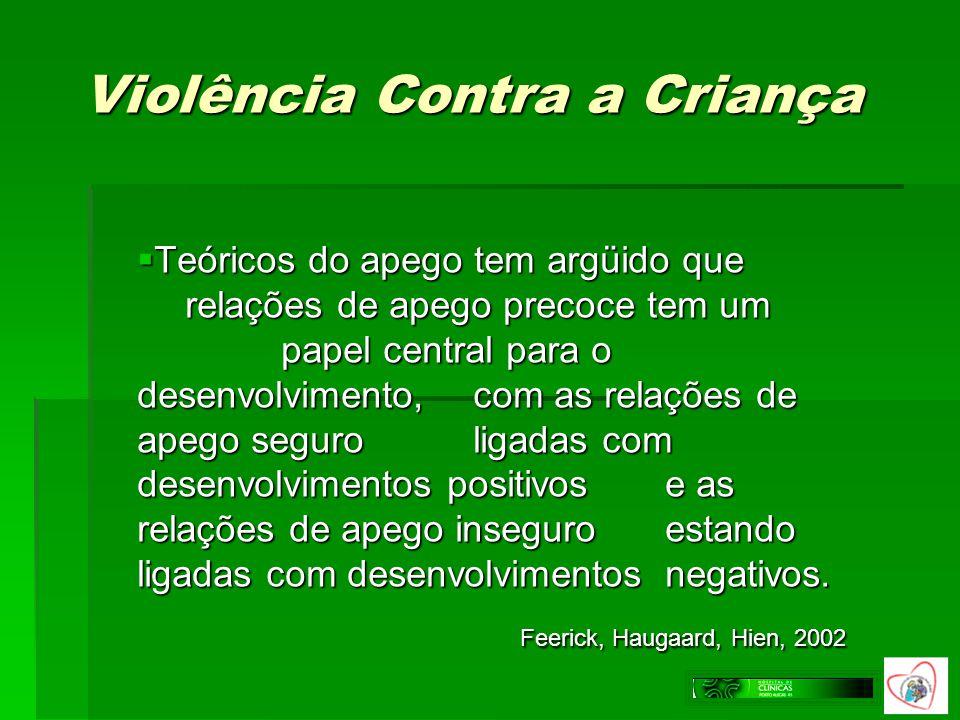 Violência Contra a Criança Teóricos do apego tem argüido que relações de apego precoce tem um papel central para o desenvolvimento, com as relações de