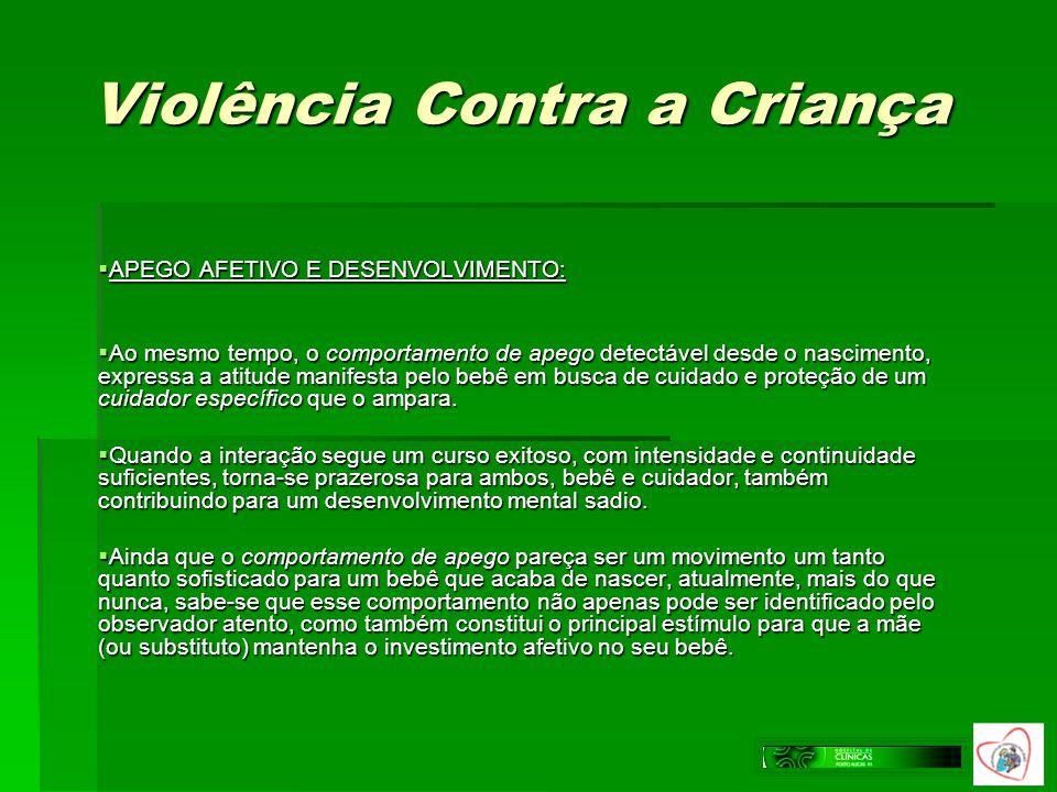 Violência Contra a Criança APEGO AFETIVO E DESENVOLVIMENTO: APEGO AFETIVO E DESENVOLVIMENTO: Ao mesmo tempo, o comportamento de apego detectável desde