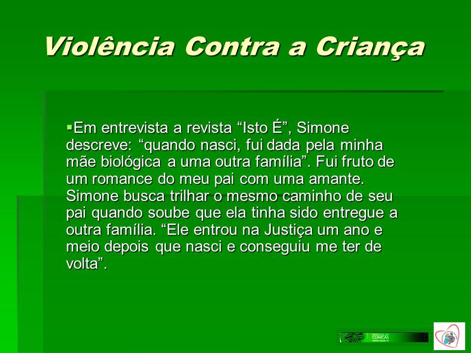 Violência Contra a Criança Em entrevista a revista Isto É, Simone descreve: quando nasci, fui dada pela minha mãe biológica a uma outra família. Fui f