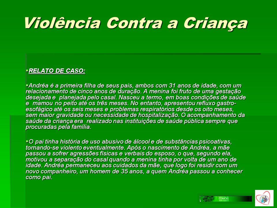 Violência Contra a Criança RELATO DE CASO: RELATO DE CASO: Andréa é a primeira filha de seus pais, ambos com 31 anos de idade, com um relacionamento d