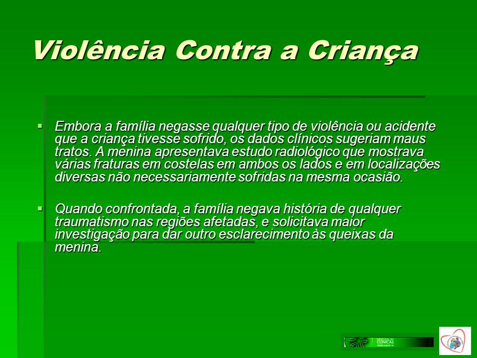 Violência Contra a Criança Embora a família negasse qualquer tipo de violência ou acidente que a criança tivesse sofrido, os dados clínicos sugeriam m