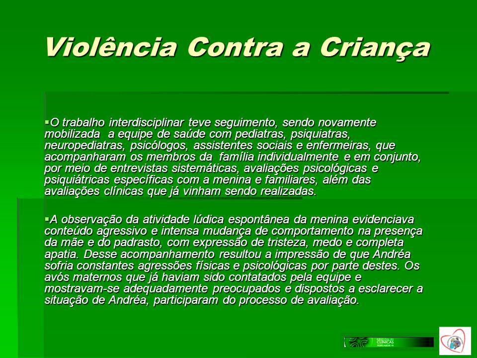 Violência Contra a Criança O trabalho interdisciplinar teve seguimento, sendo novamente mobilizada a equipe de saúde com pediatras, psiquiatras, neuro