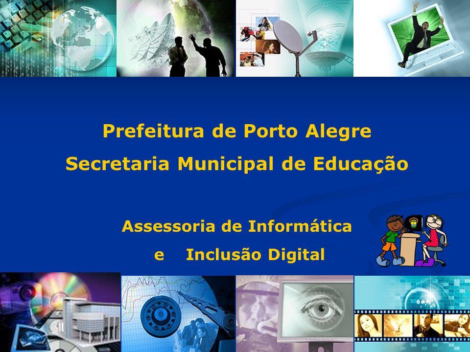 Prefeitura de Porto Alegre Secretaria Municipal de Educação Assessoria de Informática e Inclusão Digital