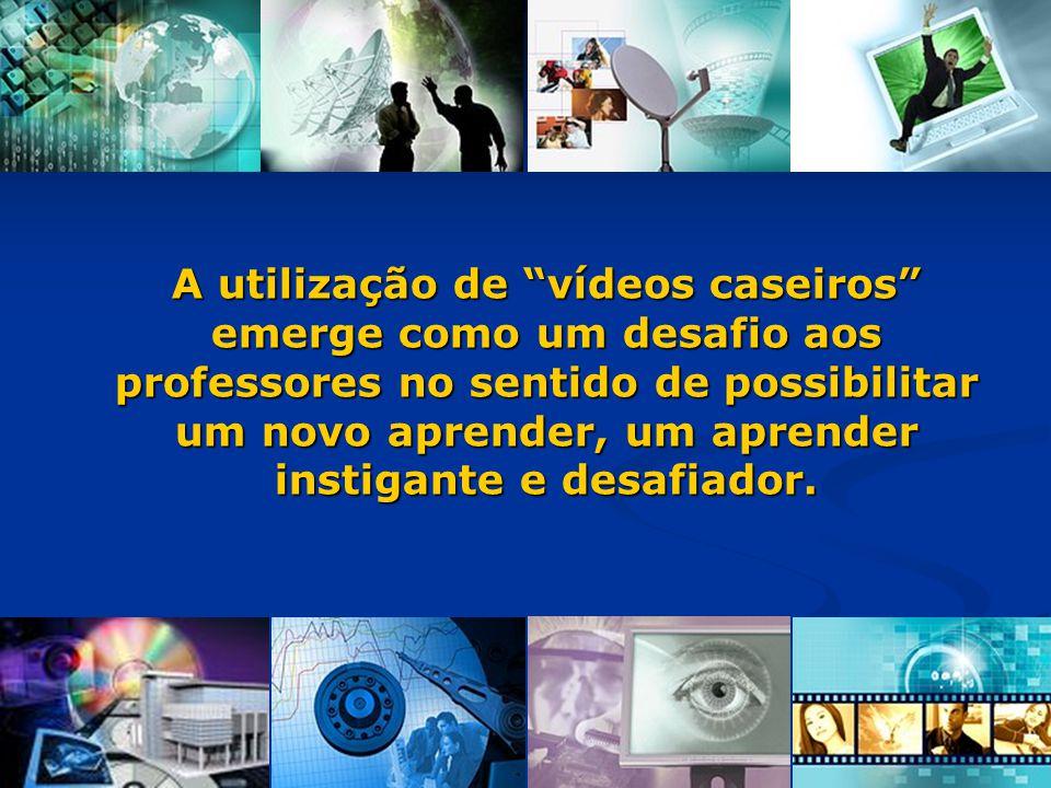 A utilização de vídeos caseiros emerge como um desafio aos professores no sentido de possibilitar um novo aprender, um aprender instigante e desafiado