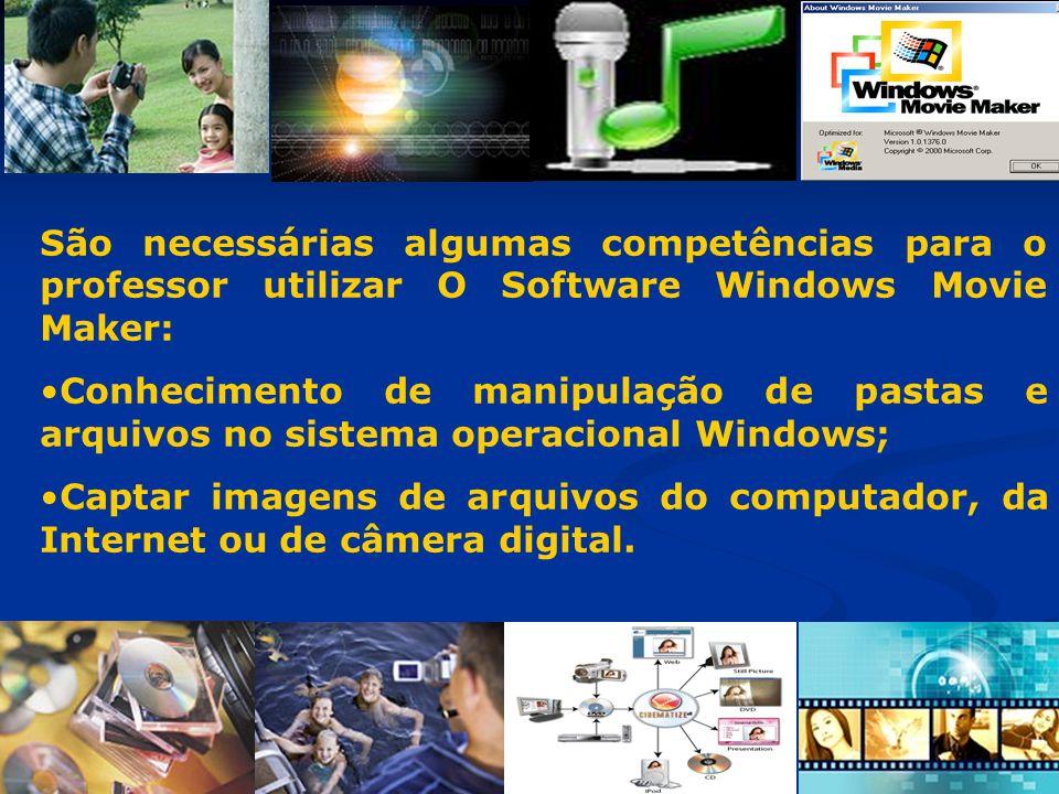 São necessárias algumas competências para o professor utilizar O Software Windows Movie Maker: Conhecimento de manipulação de pastas e arquivos no sis