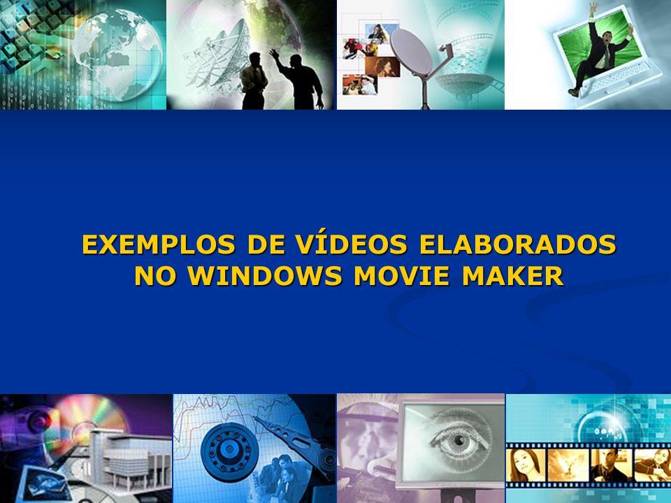 EXEMPLOS DE VÍDEOS ELABORADOS NO WINDOWS MOVIE MAKER